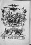 Gleason's Pictorial Drawing-room Companion