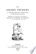The golden treasury of the best songs and lyrical poems in the English language  Selected and arranged with notes by Francis Turner Palgrave