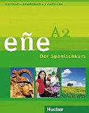 Eñe : der Spanischkurs. A2 : Kursbuch + Arbeitsbuch [+ 2 Audio-CDs]
