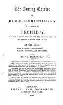 The Coming Crisis  Or  Bible Chronology in Relation to Prophecy  by which is Shewn the Cause for the Disturbed State of Europe Since 1821