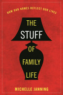 The Stuff of Family Life: How Our Homes Reflect Our Lives - Seite 153