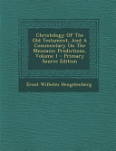 Christology Of The Old Testament And A Commentary On The Messianic Predictions Volume 1 Primary Source Edition