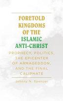 Foretold Kingdoms Of The Islamic Anti Christ Book