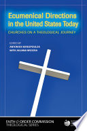 Ecumenical Directions in the United States Today  Churches on a Theoligical Journey
