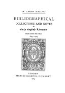 Bibliographical Collections and Notes on Early English Literature Made During the Years 1893 1903