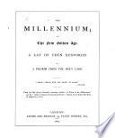The Millennium  Or the New Golden Age  A Lay of Eden Restored  By a Pilgrim from the Holy Land  Etc Book