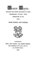 Robin Hood: ballads and songs ... with anecdotes of his life. From Ritson and others
