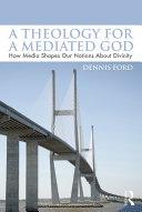 A Theology for a Mediated God Pdf/ePub eBook