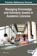 Managing Knowledge And Scholarly Assets In Academic Libraries Book PDF