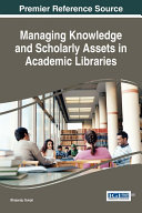Managing Knowledge and Scholarly Assets in Academic Libraries [Pdf/ePub] eBook