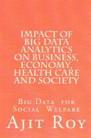 Impact of Big Data Analytics on Business  Economy  Health Care and Society