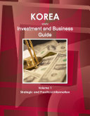 Korea  South Investment and Business Guide Volume 1 Strategic and Practical Information