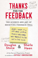 Thanks for the feedback : the science and art of receiving feedback well (even when it is off base, unfair, poorly delivered, and, frankly, you're not in the mood)