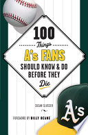 100 Things A s Fans Should Know   Do Before They Die