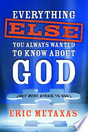 Everything Else You Always Wanted To Know About God But Were Afraid To Ask