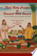 """From Betty Crocker to Feminist Food Studies: Critical Perspectives on Women and Food"" by Arlene Voski Avakian, Barbara Haber"