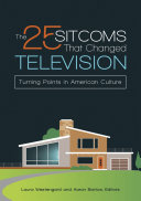 The 25 Sitcoms that Changed Television: Turning Points in American Culture