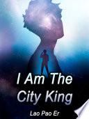 I Am The City King