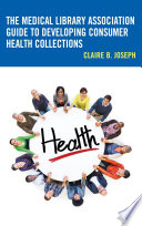 The Medical Library Association Guide To Developing Consumer Health Collections Book