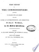 First Report of the Commissioners Appointed to Enquire Into and Report Upon the System of Superintending and Executing Public Works, in the Madras Presidency