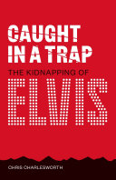 Caught In A Trap: Kidnapping Elvis [Pdf/ePub] eBook