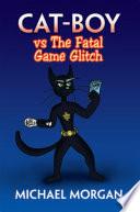 Cat-Boy Vs the Fatal Game Glitch Pdf/ePub eBook