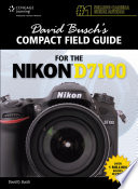 David Busch's Compact Field Guide for the Nikon® D7100, 1st ed.