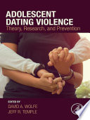 """""""Adolescent Dating Violence: Theory, Research, and Prevention"""" by David Wolfe, Jeff R. Temple"""