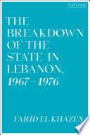 The Breakdown of the State in Lebanon  1967   1976