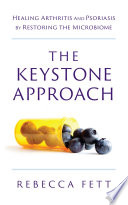 """""""The Keystone Approach: Healing Arthritis and Psoriasis by Restoring the Microbiome"""" by Rebecca Fett"""