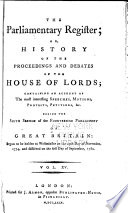 The Parliamentary Register  Or  History of the Proceedings and Debates of the  House of Lords and House of Commons   Proceedings of the 14  Parliament  sess  1 6  v 18 62  Proceedings of the 15  to 17  Parliament  sess  1 6  v  63 77  Proceedings of the 18  Parliament  sess  1 6