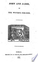 John and James  Or  The Winter s Fire side Book