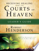 Receiving Healing From The Courts Of Heaven Leader S Guide Book PDF