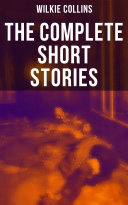 The Complete Short Stories of Wilkie Collins