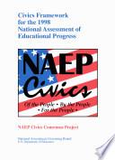 Civics framework for the 1998 National Assessment of Educational Progress   NAEP Civics Consensus Project