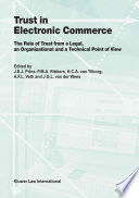 Trust in Electronic Commerce:The Role of Trust from a Legal, an Organizational, and a Technical Point of View