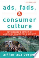 """Ads, Fads, and Consumer Culture: Advertising's Impact on American Character and Society"" by Arthur Asa Berger"