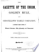 Gazette of the Union, Golden Rule and Odd-fellows' Family Companion  , Volumes 10-11