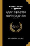 Oeuvres Choisies d'Hippocrate: Le Serment, La Loi, de l'Art, Du Médecin, Prorrhétiques, Livre I, Pronostic, Coaques, Des Airs, Des Eaux Et Des Lieux,
