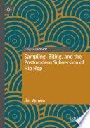 Sampling  Biting  and the Postmodern Subversion of Hip Hop Book PDF