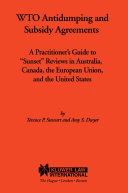 WTO Antidumping and Subsidy Agreements A Practitioner s Guide to  Sunset  Reviews in Australia  Canada  the European Union  and the United States
