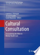 """""""Cultural Consultation: Encountering the Other in Mental Health Care"""" by Laurence J. Kirmayer, Jaswant Guzder, Cécile Rousseau"""