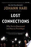 """""""Lost Connections: Uncovering the Real Causes of Depression – and the Unexpected Solutions"""" by Johann Hari"""