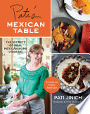"""Pati's Mexican Table: The Secrets of Real Mexican Home Cooking"" by Pati Jinich"