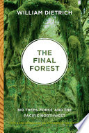 """The Final Forest: Big Trees, Forks, and the Pacific Northwest"" by William Dietrich"