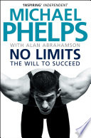 """No Limits: The Will to Succeed"" by Michael Phelps, Alan Abrahamson"