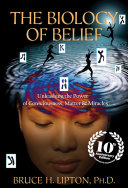 The Biology of Belief 10th Anniversary Edition: Unleashing the Power ...