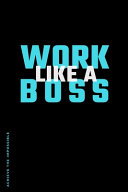 ACHIEVE THE IMPOSSIBLE Work Like a Boss