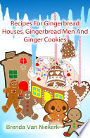 Recipes For Gingerbread Houses Gingerbread Men And Ginger Cookies Book PDF
