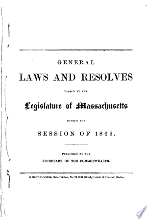 Free Download General Laws and Resolves Passed by the Legislature of Massachusetts During the Session of ... PDF - Writers Club
